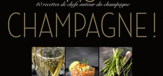 Livre : «Au Champagne !», 40 recettes pour accompagner les bulles